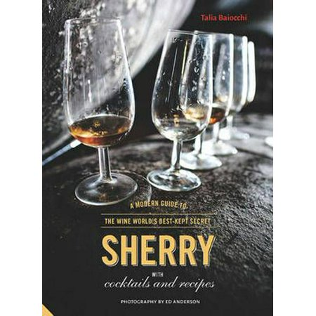 Sherry: A Modern Guide to the Wine World's Best-Kept Secret with Cocktails and Recipes (Best Site For Cocktail Recipes)