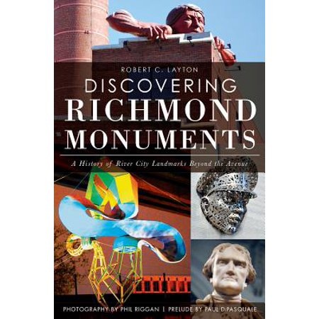 Discovering Richmond Monuments : A History of River City Landmarks Beyond the Avenue