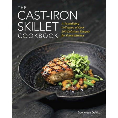 The Cast Iron Skillet Cookbook : A Tantalizing Collection of Over 200 Delicious Recipes for Every Kitchen ()