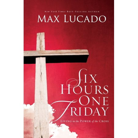 Six Hours One Friday : Living in the Power of the Cross ()