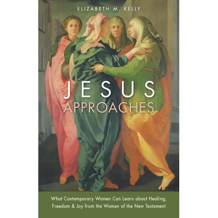 Jesus Approaches : What Contemporary Women Can Learn about Healing, Freedom & Joy from the Women of the New (Scaffolding Student Learning Instructional Approaches And Issues)