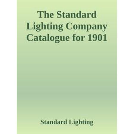 The Standard Lighting Company Catalogue for 1901 - eBook (Catalogues For Clothes)