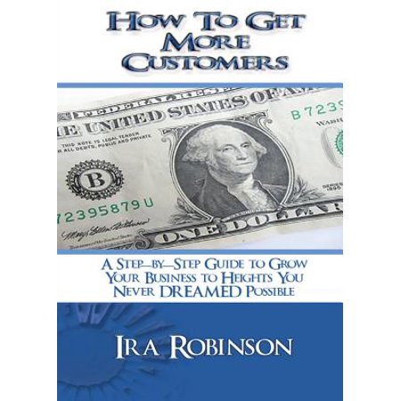 How to Get More Customers : Better Business Builder Series Book 2 (How To Get More Money)