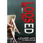 Loosed: Sex with a Ghost - eBook