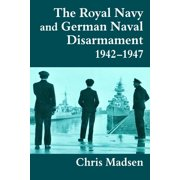 Cass Series: Naval Policy and History: The Royal Navy and German Naval Disarmament 1942-1947 (Paperback)