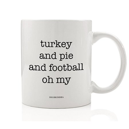 Turkey Pie and Football OH MY Coffee Mug Seasonal Guy Fun Perfect Gift Idea for Husband Son Dad Father Autumn Thanksgiving Christmas Birthday Present 11oz Ceramic Beverage Tea Cup Digibuddha - Classroom Door Ideas For Thanksgiving