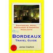 Bordeaux & The Wine Region, France Travel Guide - Sightseeing, Hotel, Restaurant & Shopping Highlights - eBook