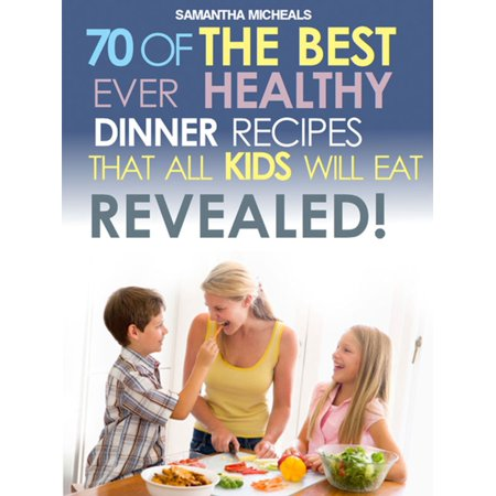 Kids Recipes Book: 70 Of The Best Ever Dinner Recipes That All Kids Will Eat....Revealed! -
