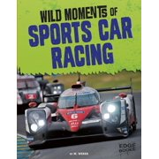 Wild Moments of Motorsports: Wild Moments of Sports Car Racing (Hardcover)