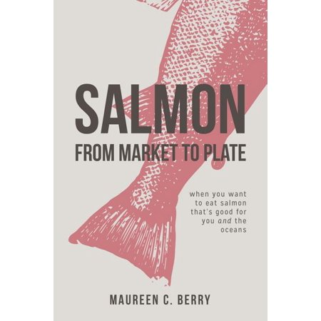Sustainable Seafood Kitchen: Salmon From Market To Plate: when you want to eat salmon that is good for you and the oceans (Paperback)
