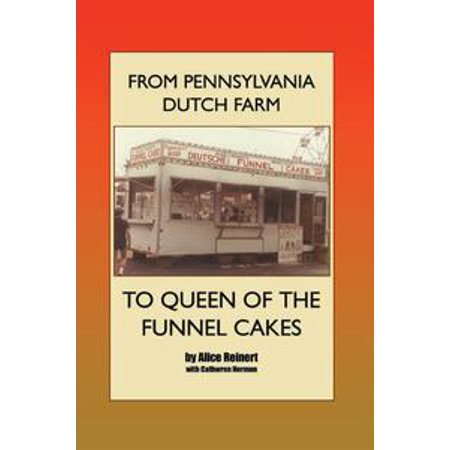 From Pennsylvania Dutch Farm to Queen of the Funnel Cakes - (Dutch Cakes)