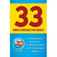 33 Simple Strategies for Faculty : A Week-By-Week Resource for Teaching First-Year and First-Generation Students