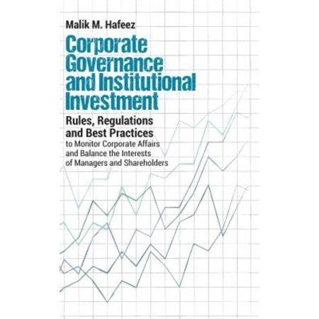 Corporate Governance And Institutional Investment  Rules  Regulations And Best Practices To Monitor Corporate Affairs And Balance The Interests Of Man
