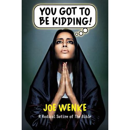You Got to Be Kidding! a Radical Satire of the