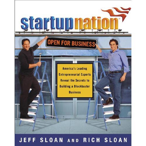 Startup Nation: America's Leading Entrepreneurial Experts Reveal The Secrets to Building a Blockbuster Business