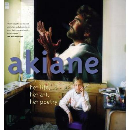 Akiane : Her Life, Her Art, Her Poetry (Akiane Kramarik Paintings Of Her Visions Of Heaven)