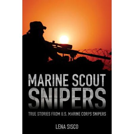 Marine Scout Snipers : True Stories from U.S. Marine Corps (History Of The Marine Corps Scout Sniper)