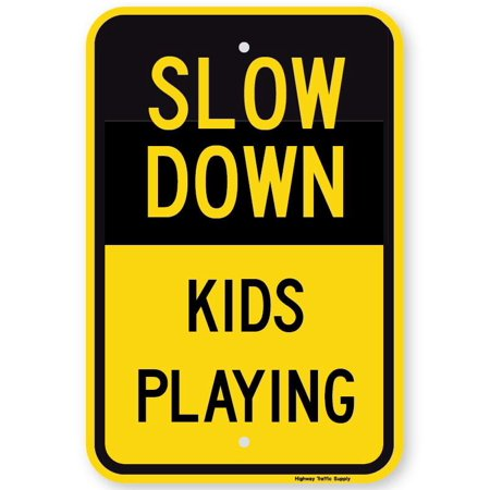SLOW DOWN KIDS PLAYING Sign 12