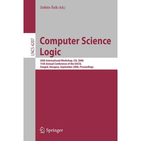 Computer Science Logic : 20th International Workshop, CSL 2006, 15th Annual Conference of the Eacsl, Szeged, Hungary, September 25-29, 2006, Proceedings