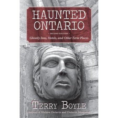 Haunted Ontario : Ghostly Inns, Hotels, and Other Eerie Places ()