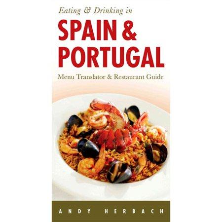 Eating and Drinking in Spain and Portugal: Spanish Menu Translator, Portuguese Menu Translator, Restaurant Guide