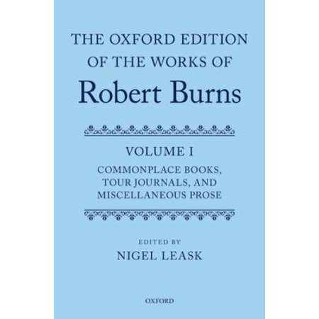 The Oxford Edition of the Works of Robert Burns: Commonplace Books, Tour Journals, and Miscellaneous Prose
