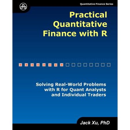 Practical Quantitative Finance with R : Solving Real-World Problems with R  for Quant Analysts and Individual Traders