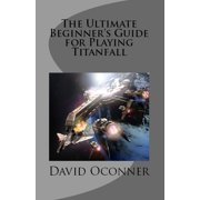 The Ultimate Beginner's Guide for Playing Titanfall - eBook