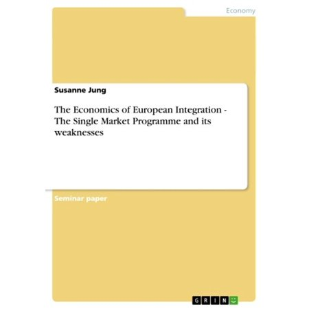 The Economics of European Integration - The Single Market Programme and its  weaknesses - eBook