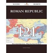 Roman Republic 121 Success Secrets - 121 Most Asked Questions On Roman Republic - What You Need To Know - eBook