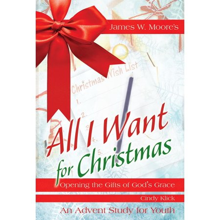 All I Want for Christmas Youth Study: Opening the Gifts of God's Grace (Paperback) ()