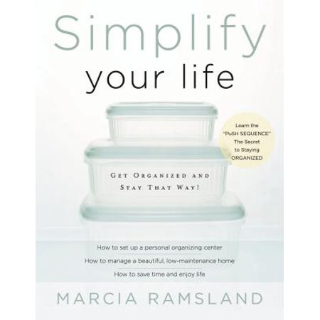 Simplify Your Life : Get Organized and Stay That Way