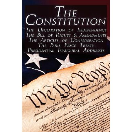 The Constitution Of The United States Of America  The Bill Of Rights   All Amendments  The Declaration Of Independence  The Articles Of Confederation