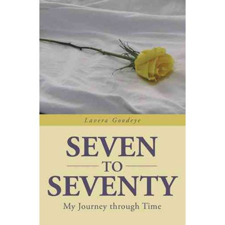 Seven To Seventy  My Journey Through Time
