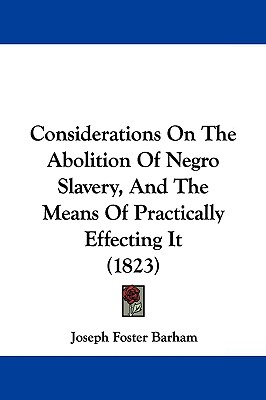 Considerations on the abolition of Negro slavery, and the means of practically effecting it.