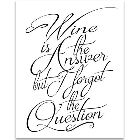 - Wine is the Answer - 11x14 Unframed Typography Art Print - Great Restaurant or Wine Bar Decor