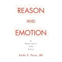 Reason and Emotion : A Physician's Life Story: A Physician's Life Story