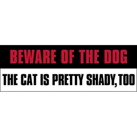 Beware of the Dog and the Cat is Pretty Shady Too Sticker Decal(funny decal) Size: 3 x 9 inch