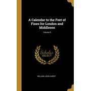 A Calendar to the Feet of Fines for London and Middlesex; Volume II Hardcover