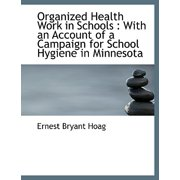Organized Health Work in Schools : With an Account of a Campaign for School Hygiene in Minnesota