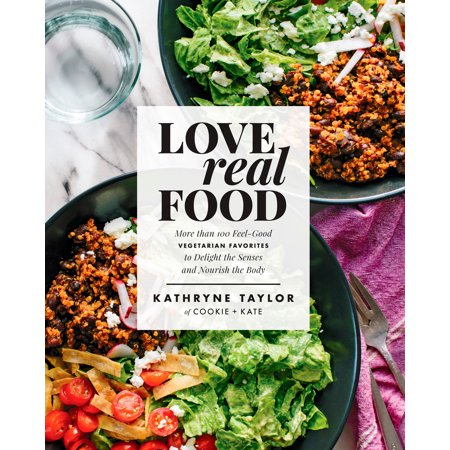 Love Real Food : More Than 100 Feel-Good Vegetarian Favorites to Delight the Senses and Nourish the Body ()