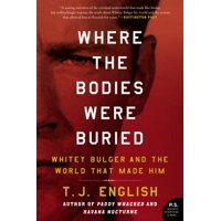 Where the Bodies Were Buried : Whitey Bulger and the World That Made Him (Paperback)