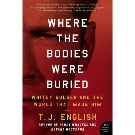 - Where the Bodies Were Buried : Whitey Bulger and the World That Made Him