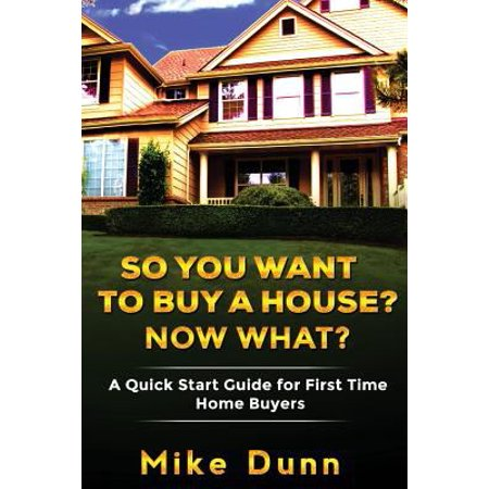 So You Want To Buy A House  Now What   A Quick Start Guide For First Time Home Buyers