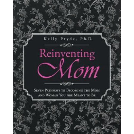 Reinventing Mom: Seven Pathways to Becoming the Mom and Woman You Are Meant to Be - image 1 of 1