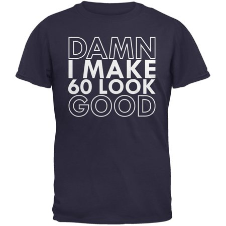 Damn I Make 60 Look Good Navy Adult T-Shirt