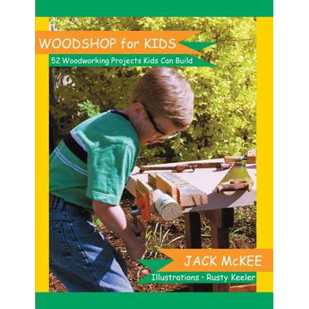 Woodshop for Kids : 52 Woodworking Projects Kids Can Build - Build It Yourself Woodworking Kit