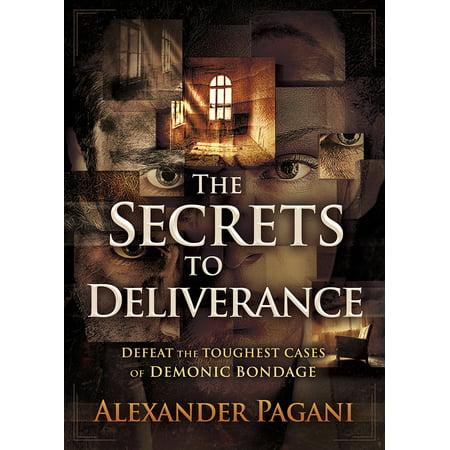 The Secrets to Deliverance : Defeat the Toughest Cases of Demonic