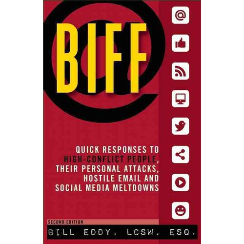 Biff: Quick Responses to High-Conflict People, Their Personal Attacks, Hostile Email, and Social Media Meltdowns