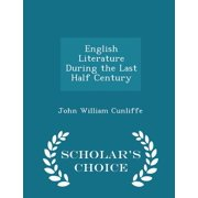 English Literature During the Last Half Century - Scholar's Choice Edition